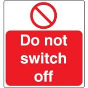 Prohibition safety sign - Do Not Switch Off 034